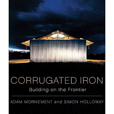 Corrugated Iron: Building on the Frontier Adam Mornement , Simon Holloway Hardcover