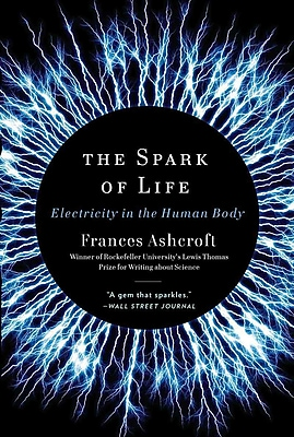 The Spark of Life: Electricity in the Human Body (Paperback) Frances Ashcroft Paperback