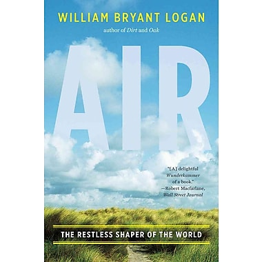 Air: The Restless Shaper of the World (Paperback) William Bryant Logan Paperback