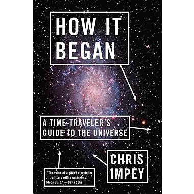 How It Began: A Time-Traveler's Guide to the Universe (Paperback) Chris Impey Paperback