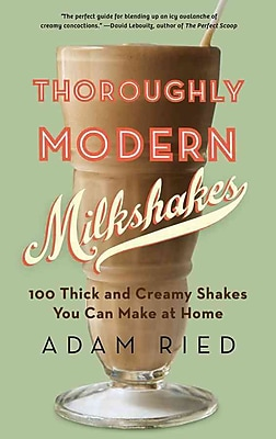 Thoroughly Modern Milkshakes: 100 Thick and Creamy Shakes You Can Make At Home Adam Ried Paperback