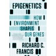 Epigenetics: How Environment Shapes Our Genes Richard C. Francis  Paperback