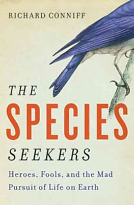 The Species Seekers Heroes, Fools, and the Mad Pursuit of Life on Earth Richard Conniff Paperback