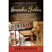 Gumbo Tales: Finding My Place at the New Orleans Table Sara Roahen Paperback