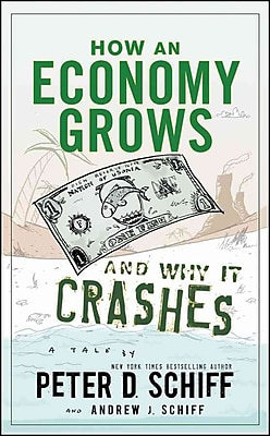 How an Economy Grows and Why It Crashes Peter D. Schiff, Andrew J. Schiff Hardcover
