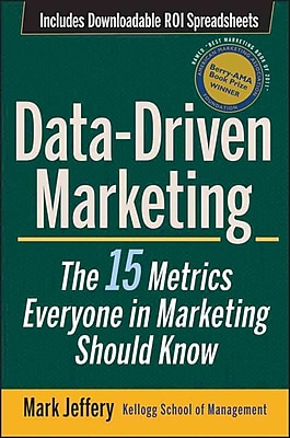 Data-Driven Marketing: The 15 Metrics Everyone in Marketing Should Know Mark Jeffery Hardcover