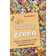 Thrifty Green: Ease Up on Energy, Food, Water, Trash, Transit, Stuff -- and Everybody Win Priscilla Short Paperback