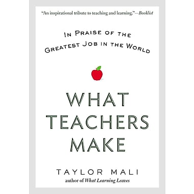 What Teachers Make: In Praise of the Greatest Job in the World Taylor Mali Paperback
