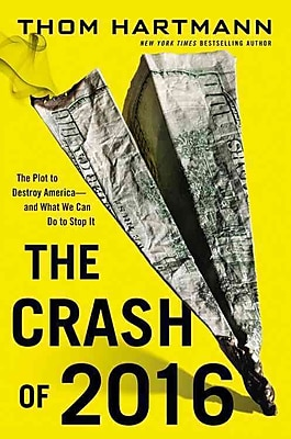 The Crash of 2016: The Plot to Destroy America--and What We Can Do to Stop It Hardcover