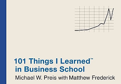 101 Things I Learned in Business School Michael W. Preis Hardcover