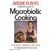 Aveline Kushi's Complete Guide to Macrobiotic Cooking: For Health, Harmony, and Peace Paperback