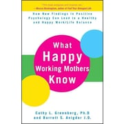 What Happy Working Mothers Know Cathy L. Greenberg Ph.D, Barrett S. Avigdor Hardcover