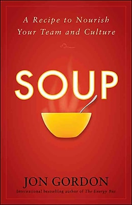 Soup: A Recipe to Nourish Your Team and Culture Jon Gordon Hardcover