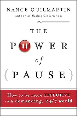 The Power of Pause: How to be More Effective in a Demanding, 24/7 World Nance Guilmartin Hardcover