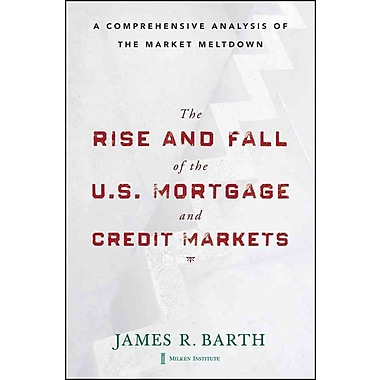 The Rise and Fall of the US Mortgage and Credit Markets James Barth Hardcover