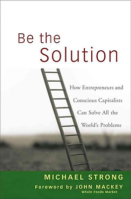 Be the Solution Michael Strong, John Mackey Hardcover