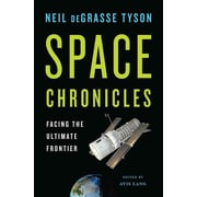 Space Chronicles: Facing the Ultimate Frontier Neil deGrasse Tyson Hardcover