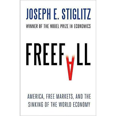 Freefall: America, Free Markets, and the Sinking of the World Economy Joseph E. Stiglitz Hardcover