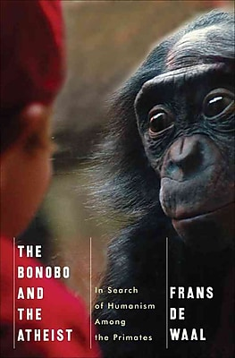 The Bonobo and the Atheist: In Search of Humanism Among the Primates Frans De Waal Hardcover