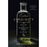 Extra Virginity: The Sublime and Scandalous World of Olive Oil Tom Mueller Hardcover