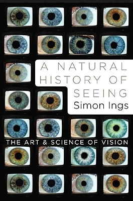 A Natural History of Seeing: The Art and Science of Vision Simon Ings Hardcover
