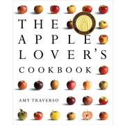The Apple Lover's Cookbook Amy Traverso Hardcover