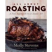 All About Roasting: A New Approach to a Classic Art Molly Stevens Hardcover