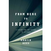 From Here to Infinity: A Vision for the Future of Science Martin Rees Hardcover