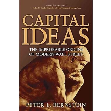 Capital Ideas: The Improbable Origins of Modern Wall Street Peter L. Bernstein Paperback