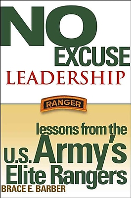No Excuse Leadership: Lessons from the U.S. Army's Elite Rangers Brace E. Barber Hardcover