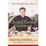 The Chopra Center Cookbook : A Nutritional Guide to Renewal / Nourishing Body and Soul Paperback