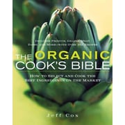 The Organic Cook's Bible: How to Select and Cook the Best Ingredients on the Market  Hardcover