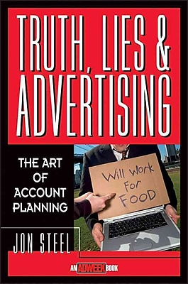 Truth, Lies, and Advertising: The Art of Account Planning (Adweek Magazine Series) Hardcover