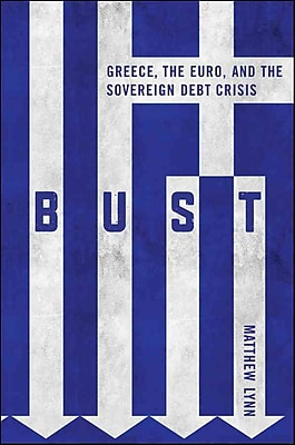 Bust: Greece, the Euro and the Sovereign Debt Crisis (Bloomberg (UK)) Matthew Lynn Hardcover