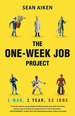 The One-Week Job Project Sean Aiken One Man, One Year, 52 Jobs Paperback