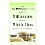 The Top 10 Distinctions Between Millionaires and the Middle Class Keith Cameron Smith Hardcover