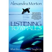 Listening to Whales: What the Orcas Have Taught Us Alexandra Morton Paperback