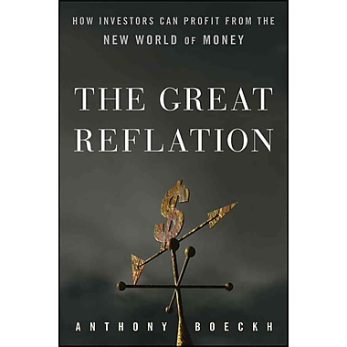 The Great Reflation: How Investors Can Profit From the New World of Money Hardcover