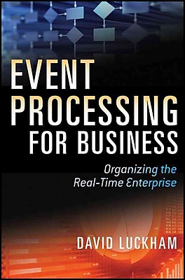 Event Processing for Business: Organizing the Real-Time Enterprise David C. Luckham Hardcover