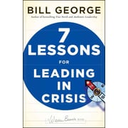 Seven Lessons for Leading in Crisis Bill George Hardcover