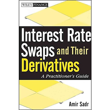 Interest Rate Swaps and Their Derivatives: A Practitioner's Guide (Wiley Finance) Hardcover