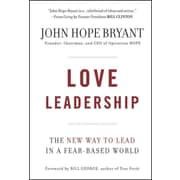 Love Leadership: The New Way to Lead in a Fear-Based World John Hope Bryant Hardcover