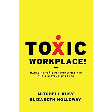Toxic Workplace!: Managing Toxic Personalities and Their Systems of Power Hardcover