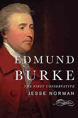 Edmund Burke: The First Conservative Jesse Norman Hardcover