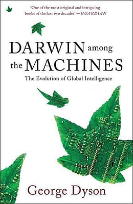 Darwin Among The Machines: The Evolution Of Global Intelligence George B. Dyson Paperback