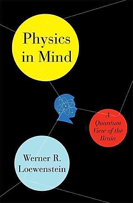 Physics In Mind A Quantum View Of The Brain Werner Loewenstein Hardcover