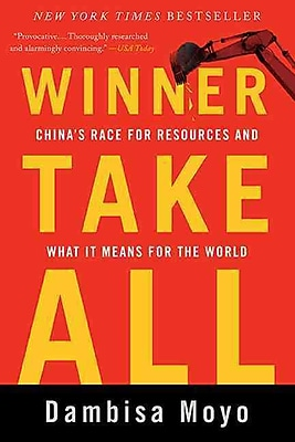 Winner Take All: China's Race for Resources and What It Means for the World Dambisa Moyo Paperback