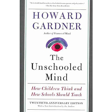 The Unschooled Mind: How Children Think and How Schools Should Teach Howard Gardner Paperback