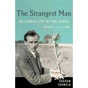 The Strangest Man The Hidden Life Of Paul Dirac, Mystic Of The Atom Graham Farmelo Paperback