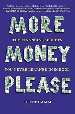 More Money, Please: The Financial Secrets You Never Learned in School Scott Gamm Paperback